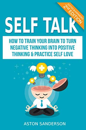 Self Talk: How to Train Your Brain to Turn Negative Thinking into -