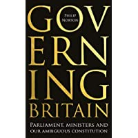 Governing Britain: Parliament, Ministers and Our Ambiguous Constitution