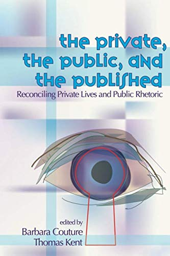 Private, the Public, and the Published: Reconciling Private Lives and Public Rhetoric