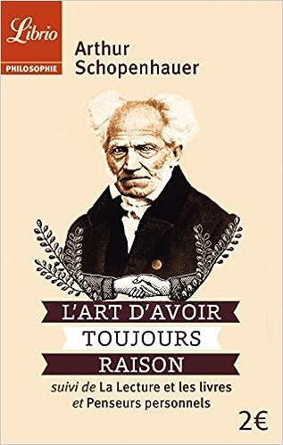 Lart Davoir Toujours Raison Suivi De La Lecture Et Les Livres Et