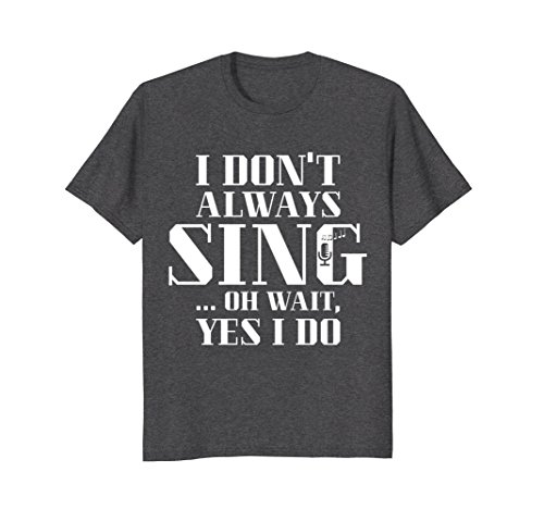 Mens I Don't Always Sing, Oh Wait, Yes I Do Singer T-Shirt XL Dark - Festival What A Music At To Wear