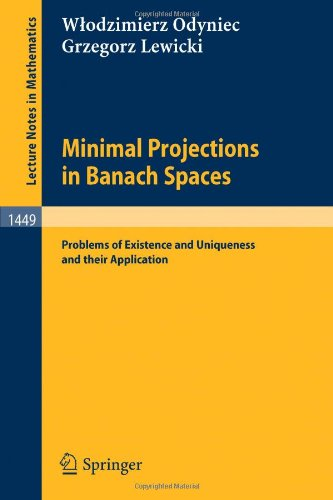 Minimal Projections in Banach Spaces: Problems of Existence and Uniqueness and their Application (Lecture Notes in Mathematics)