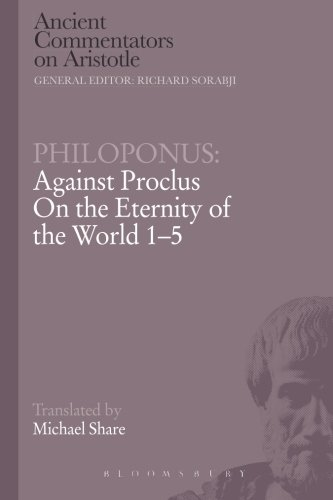 Philoponus: Against Proclus On the Eternity of the World 1-5 (Ancient Commentators on Aristotle)