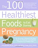 The 100 Healthiest Foods to Eat During Pregnancy: The Surprising Unbiased Truth about Foods You Should be Eating During Pregnancy but Probably Aren't, by Jonny Bowden Ph.D. C.N.S., Allison Tannis MS. Publisher: Fair Winds Press; 1 edition (December 1, 2009)