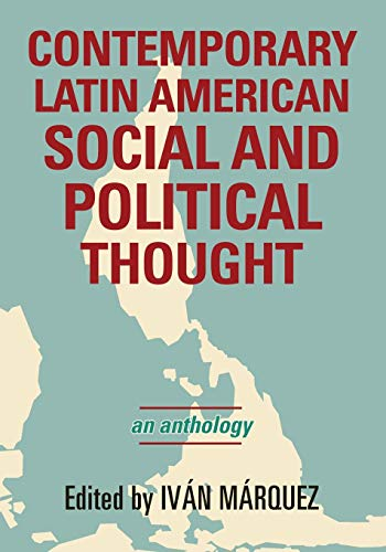 Contemporary Latin American Social and Political Thought: An Anthology (Latin American Perspectives in the Classroom)
