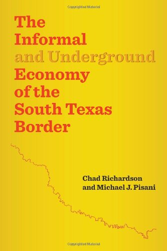 Download The Informal and Underground Economy of the South Texas Border (Jack and Doris Smothers Series in Texas History, Life, and Culture) PDF