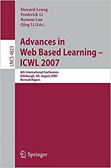 Advances in Web Based Learning - ICWL 2007: 6th International Conference, Edinburgh, UK, August 15-17, 2007, Revised Papers (Lecture Notes in Computer Science)