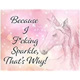 Because I F*cking Sparkle, That's Why! Unicorn Print - 11x14 Unframed Art Print - Funny Gift for Birthday, Wedding Shower or College- Dorm Room, Bedroom, Game Room- Limited Time Intro Pricing