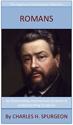 Spurgeon's Verse Exposition Of Romans: The Expansive Commentary Collection