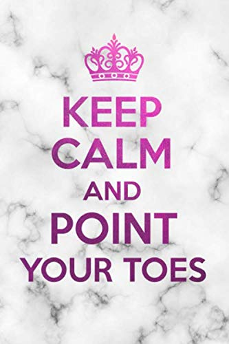 Keep calm and point your toes: Ballet Dot Bullet Notebook/Journal Gift Idea To Ballet Dancers, Student, Ballerina And Dance Teacher For Birthday, Christmas, Thank You And Graduation Present -