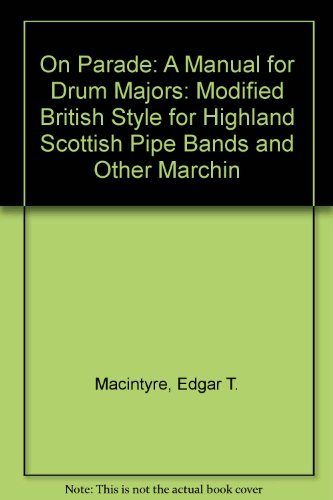 On Parade: A Manual for Drum Majors: Modified British Style for Highland Scottish Pipe Bands and Other Marchin ()