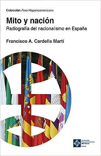 Mito y nación: Radiografía del nacionalismo en España: 20 Foro Hispanoamericano: Amazon.es: Cardells-Martí, Francisco: Libros