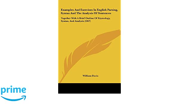Examples and Exercises in English Parsing, Syntax and the Analysis ...