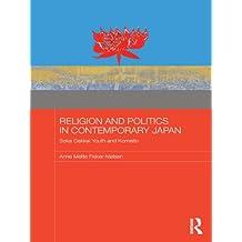 Religion and Politics in Contemporary Japan: Soka Gakkai Youth and Komeito (Japan Anthropology Workshop Series)