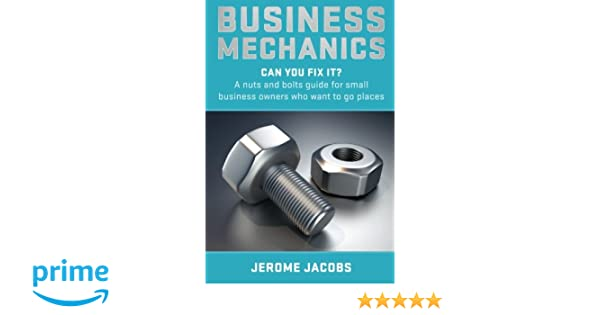 Business Mechanics: Can you fix it? A nuts and bolts guide