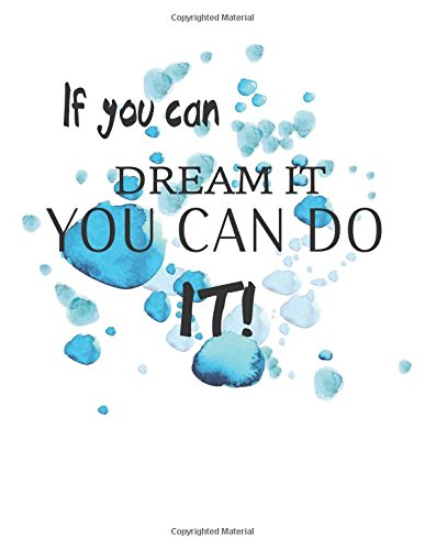 Read Online If you can dream it you can do it! : Inspirational quote journal, Mix 90P Lined ruled 20P Dotted grid,8.5x11 in,110 undated pages: Quote journal to ... for life/ business /office /student/ teacher PDF