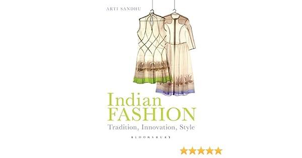 Indian Fashion Tradition Innovation Style Sandhu Arti 9781847887795 Amazon Com Books