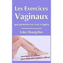 Les exercices vaginaux que personne ne vous a appris: Une seule condition pour atteindre le plaisir ultime (French Edition)