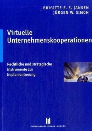 virtuelle-unternehmenskooperationen-rechtliche-und-strategische-instrumente-zur-implementierung-beitrge-zur-wirtschaftswissenschaft