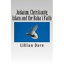 Judaism, Christianity, Islam and the Baha'i Faith: An Introduction to Abrahamic Religions