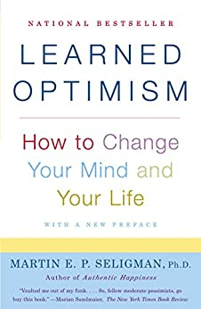 Learned Optimism: How to Change Your Mind and Your Life by [Seligman, Martin E.P.]