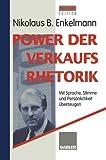 Power der Verkaufsrhetorik : Mit Sprache, Stimme und Persönlichkeit überzeugen, Enkelmann, Nikolaus B., 3409196269
