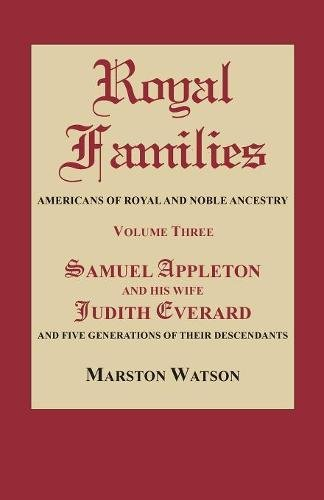 (Royal Families: Americans of Royal and Noble Ancestry. Volume Three: Samuel Appleton and His Wife Judith Everard and Five Generations: 3)