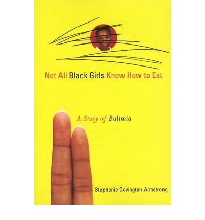Read Online Not All Black Girls Know How to Eat: A Story of Bulimia (Paperback) - Common ebook