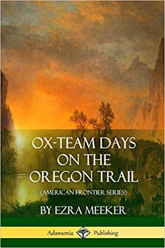Ox Team Days On The Oregon Trail American Frontier Series Ezra