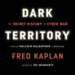 Dark Territory: The Secret History of Cyber War | Fred Kaplan