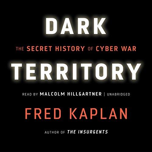Dark Territory: The Secret History of Cyber War by Blackstone Audio, Inc.