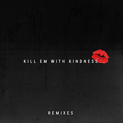 Kill Em With Kindness (Remixes)