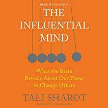 The Influential Mind: What the Brain Reveals About Our Power to Change Others Audiobook by Tali Sharot Narrated by Xe Sands