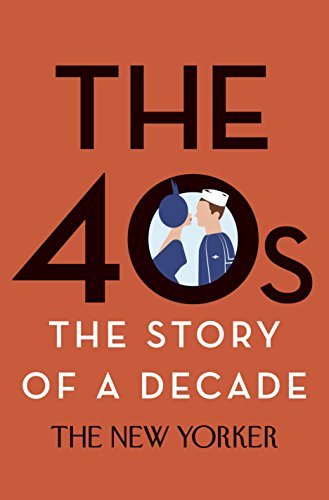 (The 40s: The Story of a Decade (New Yorker: The Story of a)