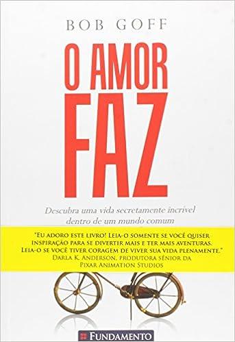 Book O Amor Faz ? Descubra Uma Vida Secretamente Incrível Dentro De Um Mundo Comum