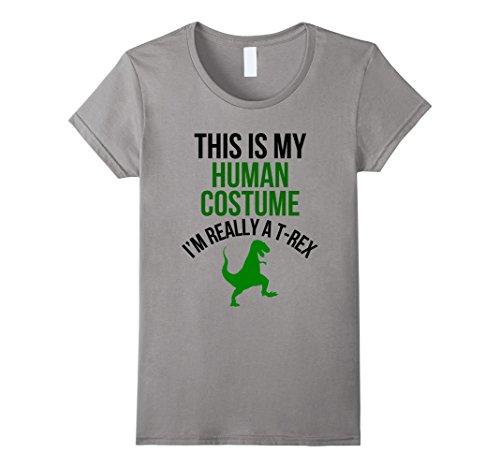 Womens Human Costume I'm Really A T-Rex Funny Halloween T-shirt Medium Slate -