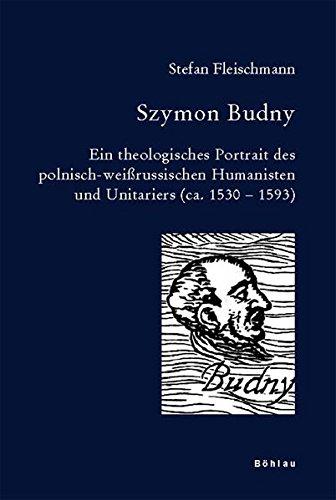 Download Szymon Budny: Ein Theologisches Portrait Des Polnisch-Weissrussischen Humanisten Und Unitariers (Ca. 1530-1593) (Bausteine Zur Slavischen Philologie Und Kulturgeschichte. Re) (German Edition) PDF