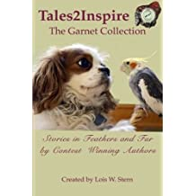 Tales2Inspire ~ The Garnet Collection: Stories in Feathers and Fur by Lois W. Stern (2016-05-02)