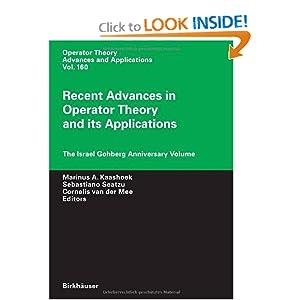 Recent Advances in Operator Theory and Its Applications: The Israel Gohberg Anniversary Volume Cornelis Van Der Mee, Marinus A. Kaashoek, Sebastiano Seatzu