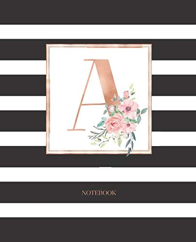 (Notebook: Black and White Stripes Rose Gold Monogram Initial Letter A with Pink Floral Notebook Journal for Women, Girls and School Wide Rule (7.5 in x 9.25 in))