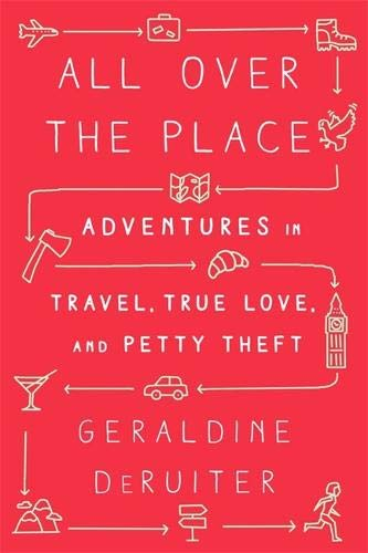 Places Travel (All Over the Place: Adventures in Travel, True Love, and Petty Theft)