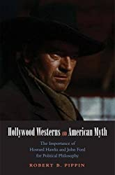 Hollywood Westerns and American Myth: The Importance of Howard Hawks and John Ford for Political Philosophy (Castle Lectures in Ethics, Politics, & Economics)