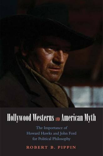 Hollywood Westerns and American Myth: The Importance of Howard Hawks and John Ford for Political Philosophy (Castle Lectures Series)