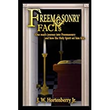Freemasonry FACTS: One man's journey into Freemasonry and how the Holy Spirit set him free