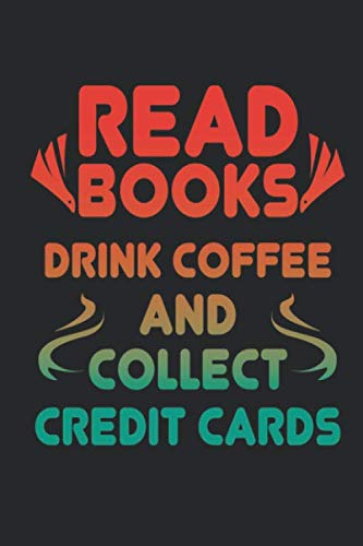 - Read Books Drink Coffee and Collect Credit Cards: Funny Blank Lined Journal Notebook, 120 Pages, Soft Matte Cover, 6 x 9