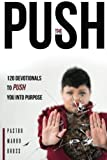 The Push: 120 Devotions To Push You Into Purpose