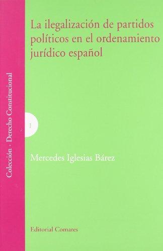 Descargar Libro La Ilegalizacion De Partidos Politicos En El Ordenamiento Juridico Esp Mercedes Iglesias