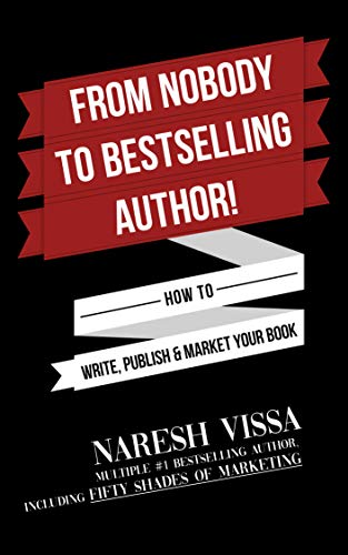 FROM NOBODY TO BESTSELLING AUTHOR!: How to Write, Publish & Market Your Book by Naresh Vissa