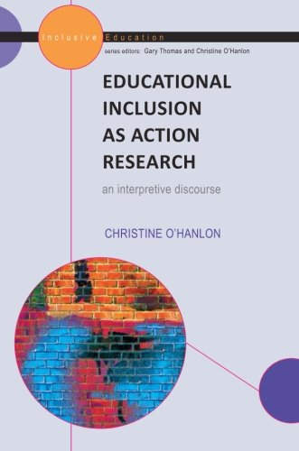 Educational Inclusion as Action Research (Interpretive Discourse)
