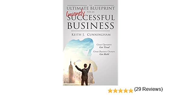 The ultimate blueprint for an insanely successful business keith the ultimate blueprint for an insanely successful business keith j cunningham 9780984659203 amazon books malvernweather Choice Image